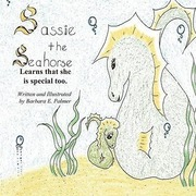Palmer, Barbara E.: Sassie the Sea Horse: Learns That She Is Special Too.