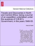 Barth, Heinrich: Travels and Discoveries in North and Central Africa: being a journal of an expedition undertaken under the auspices of H.B.M.´s Government, in the years 1849-55. Vol. III.Second Edition.