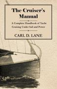 Lane, Carl D.: The Cruiser´s Manual - A Complete Handbook of Yacht Cruising Under Sail and Power