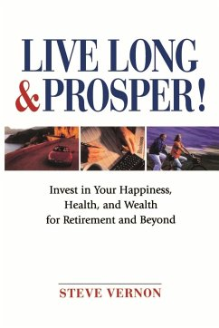 Live Long & Prosper!: Invest in Your Happiness, Health, and Wealth for Retirement and Beyond - Vernon, Steven G.