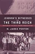 Jehovah's Witnesses and the Third Reich: Sectarian Politics Under Persecution - Penton, M. J.