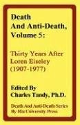 Death and Anti-Death, Volume 5: Thirty Years After Loren Eiseley (1907-1977) - de Grey, Aubrey Kelly, Kevin