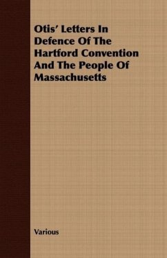Otis' Letters In Defence Of The Hartford Convention And The People Of Massachusetts - Various