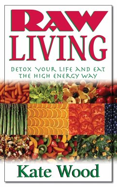 Raw Living: Detox Your Life and Eat the High Energy Way - Wood, Kate