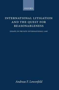 International Litigation and the Quest for Reasonableness: Essays in Private International Law - Lowenfeld, Andreas F. Lowenfeld, Andreas F.