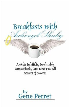 Breakfasts with Archangel Shecky: And His Infallible, Irrefutable, Unassailable, One-Size-Fits-All Secrets of Success - Perret, Gene