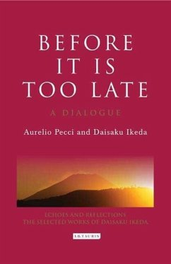 Before It Is Too Late: A Dialogue - Peccei, Aurelio Ikeda, Daisaku