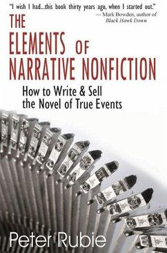 The Elements of Narrative Nonfiction: How to Write & Sell the Novel of True Events - Rubie, Peter