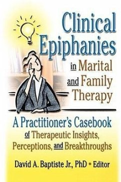 Clinical Epiphanies in Marital and Family Therapy: A Practitioner's Casebook of Therapeutic Insights, Perceptions, and Breakthroughs - Rotholz, James M. Baptiste, David A.