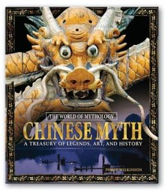 Chinese Myth: A Treasury of Legends, Art, and History - Wilkinson, Philip