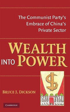 Wealth Into Power: The Communist Party's Embrace of China's Private Sector - Dickson, Bruce J.