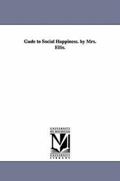 Gude to Social Happiness. by Mrs. Ellis. - Ellis, Sarah Stickney