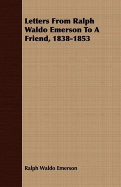 Letters From Ralph Waldo Emerson To A Friend, 1838-1853 - Emerson, Ralph Waldo