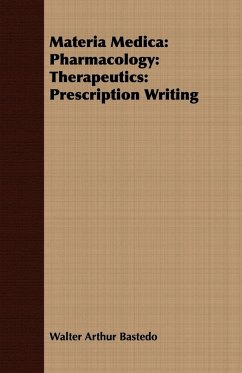 Materia Medica: Pharmacology: Therapeutics: Prescription Writing - Bastedo, Walter Arthur