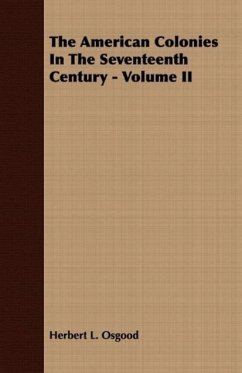 The American Colonies In The Seventeenth Century - Volume II - Osgood, Herbert L.
