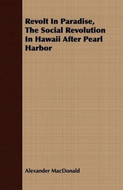 Revolt In Paradise, The Social Revolution In Hawaii After Pearl Harbor - MacDonald, Alexander