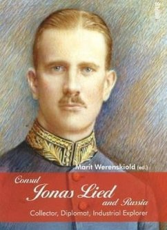 Consul Jonas Lied and Russia: Collector, Diplomat, Industrial Explorer 1910-1931 - Werenskiold