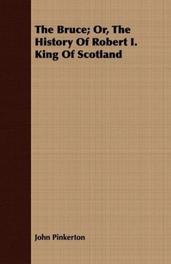 The Bruce Or, The History Of Robert I. King Of Scotland - Pinkerton, John