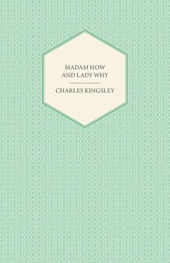 Madam How and Lady Why - Or, First Lessons in Earth Lore for Children - Kingsley, Charles