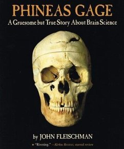 Phineas Gage: A Gruesome But True Story about Brain Science - Fleischman, John