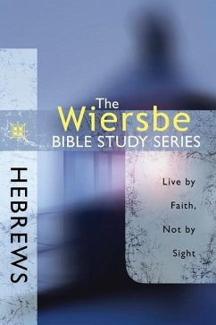 Hebrews: Live by Faith, Not by Sight - Wiersbe, Warren W.