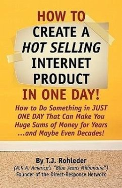 How to Create Hot Selling Internet Product in One Day! - Rohleder, T. J.