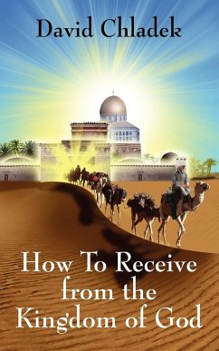How to Receive from the Kingdom of God - Chladek, David