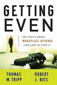 Getting Even: The Truth about Workplace Revenge -- And How to Stop It - Tripp, Thomas M. Bies, Robert J.