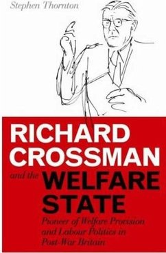 Richard Crossman and the Welfare State: Pioneer of Welfare Provision and Labour Politics in Post-War Britain - Thornton, Stephen
