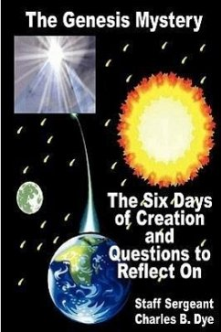 The Genesis Mystery - The Six Days of Creation and Questions to Reflect on - Dye, Charles B.