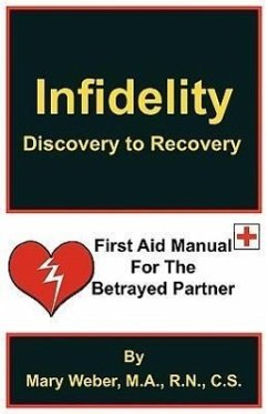 Infidelity: Discovery to Recovery, First Aid Manual for the Betrayed - M. a. , R. N. C. S. Mary Weber