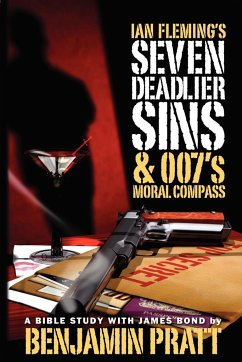 Ian Fleming's Seven Deadlier Sins and 007's Moral Compass - Pratt, Benjamin
