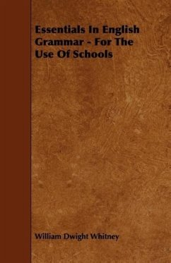 Essentials In English Grammar - For The Use Of Schools - Whitney, William Dwight