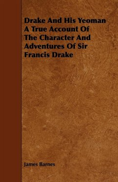 Drake And His Yeoman A True Account Of The Character And Adventures Of Sir Francis Drake - Barnes, James
