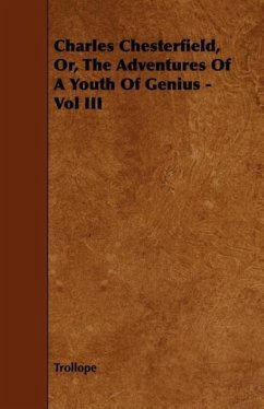 Charles Chesterfield, Or, the Adventures of a Youth of Genius - Vol III - Trollope