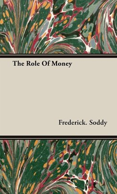 The Role Of Money - Soddy, Frederick.