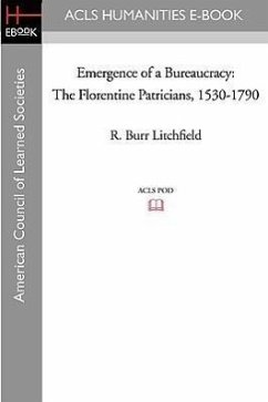 Emergence of a Bureaucracy: The Florentine Patricians, 1530-1790 - Litchfield, R. Burr