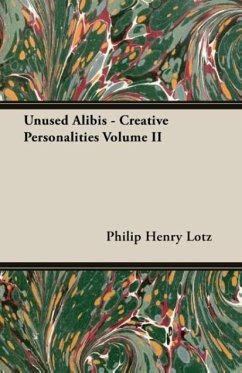 Unused Alibis - Creative Personalities Volume II - Lotz, Philip Henry