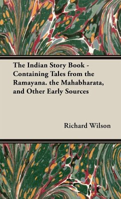 The Indian Story Book - Containing Tales from the Ramayana. the Mahabharata, and Other Early Sources - Wilson, Richard
