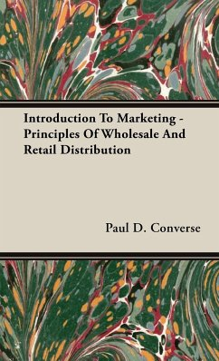 Introduction To Marketing - Principles Of Wholesale And Retail Distribution - Converse, Paul D.