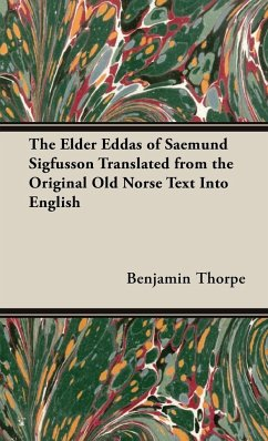The Elder Eddas of Saemund Sigfusson Translated from the Original Old Norse Text Into English - Thorpe, Benjamin