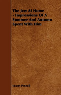 The Jew At Home - Impressions Of A Summer And Autumn Spent With Him - Pennell, Joseph