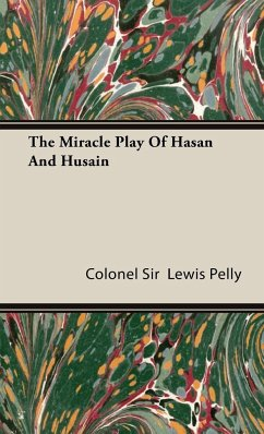 The Miracle Play Of Hasan And Husain - Pelly, Colonel Sir Lewis