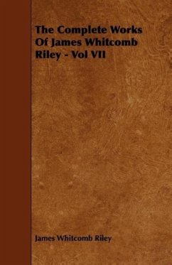 The Complete Works of James Whitcomb Riley - Vol VII - Riley, James Whitcomb