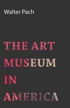 The Art Museum in America - Pach, Walter