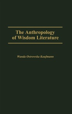 Anthropology of Wisdom Literature - Kaufmann, Wanda Ostrowska Kaufmann, H. W.