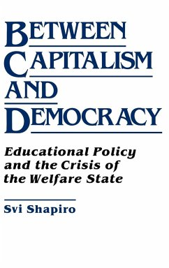 Between Capitalism and Democracy: Educational Policy and the Crisis of the Welfare State - Shapiro, Svi Shapiro, H. Svi