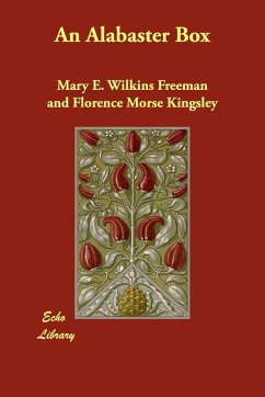 An Alabaster Box - Freeman, Mary Eleanor Wilkins Kingsley, Florence Morse