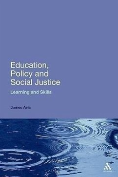 Education, Policy and Social Justice: Learning and Skills - Avis, James
