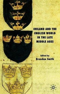 Ireland and the English World in the Late Middle Ages - Herausgegeben von Smith, B.